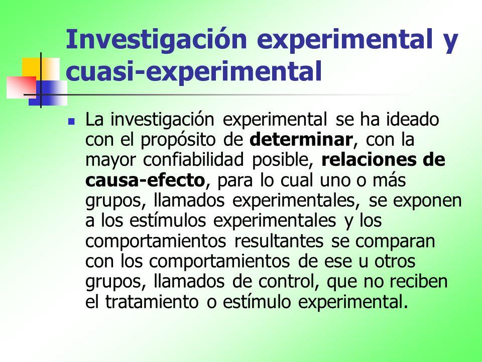 Investigación experimental y cuasi-experimental La investigación experimental se ha ideado con el propósito de determinar, con la mayor confiabilidad