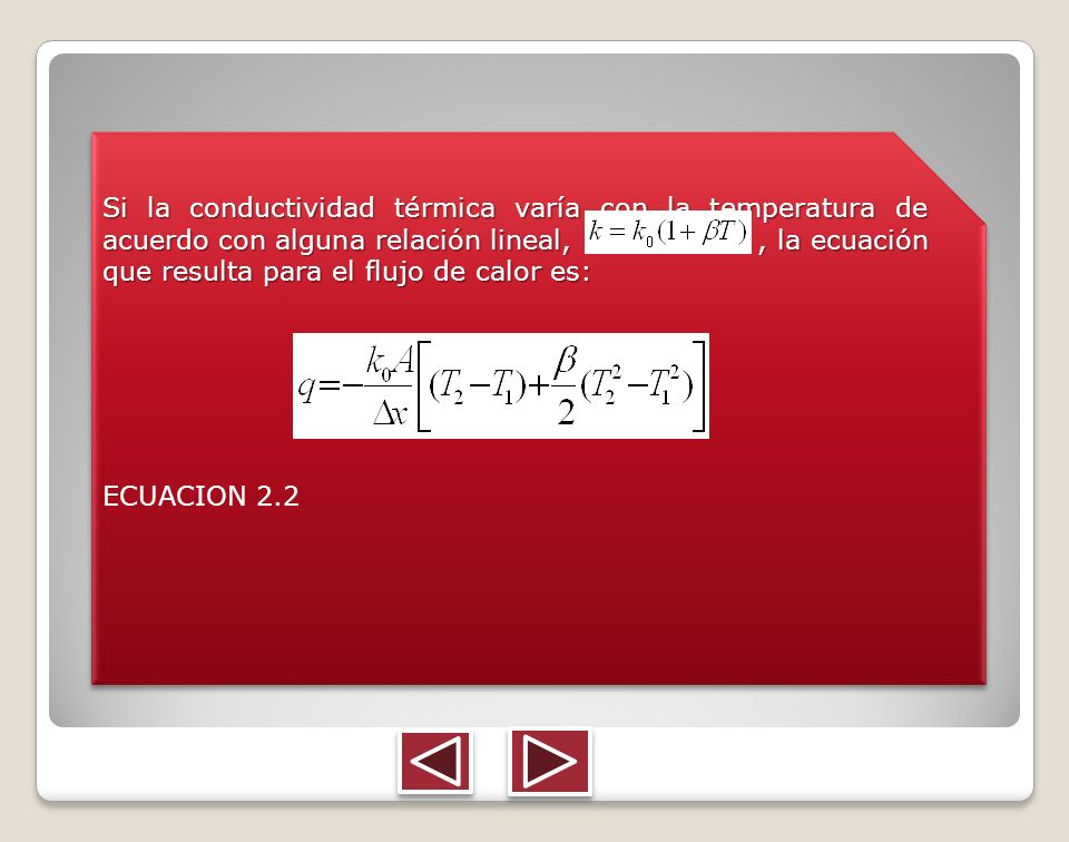 Si la conductividad térmica varía con la temperatura de acuerdo con alguna relación lineal,, la ecuación que resulta para el flujo de calor es: ECUACI
