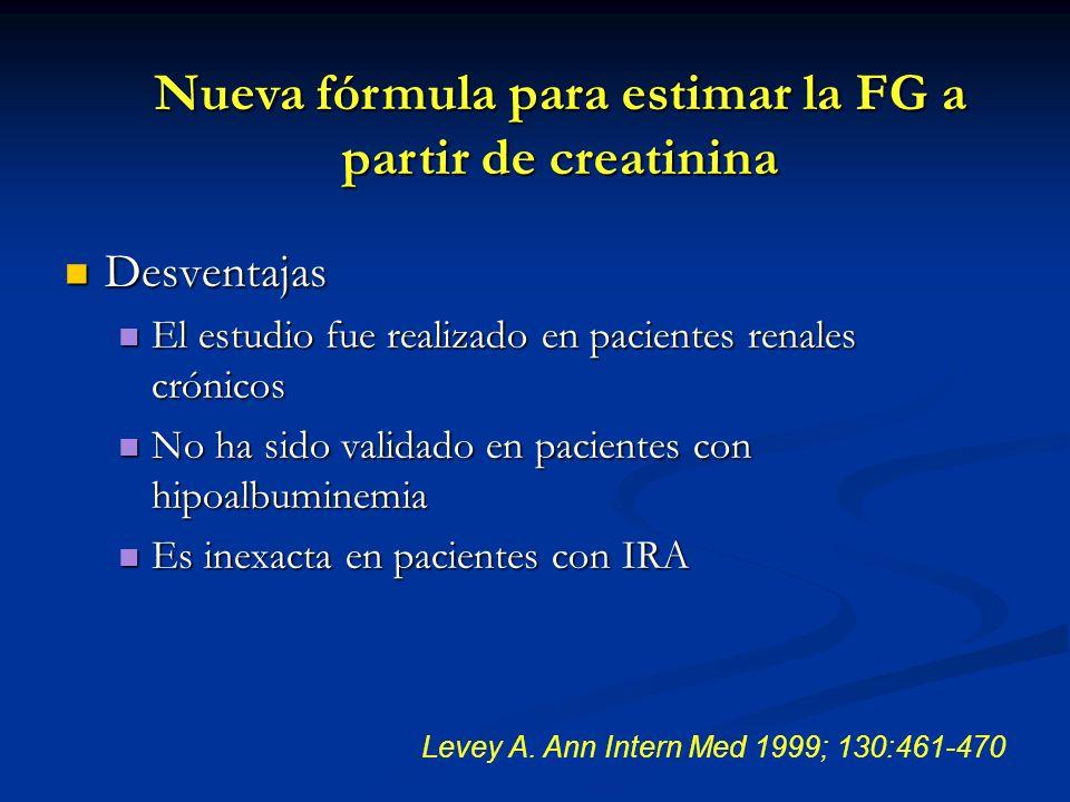 Levey A. Ann Intern Med 1999; 130:461-470 Desventajas Desventajas El estudio fue realizado en pacientes renales crónicos El estudio fue realizado en p