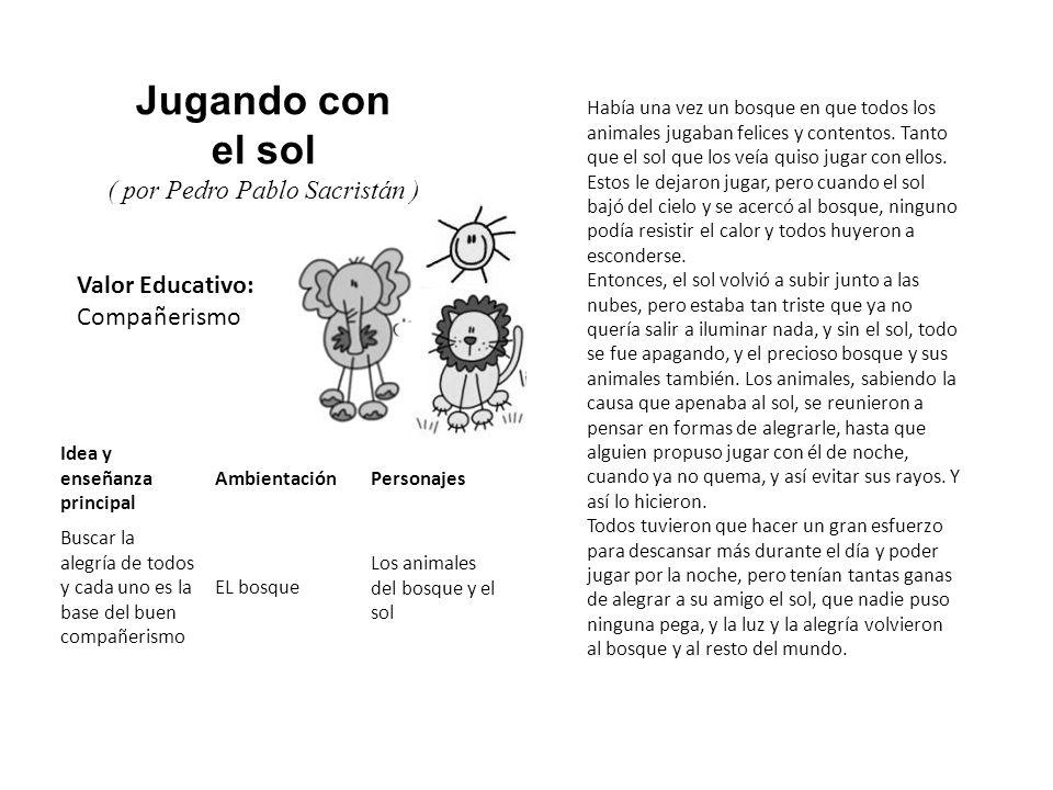 Valor Educativo: Compañerismo Jugando con el sol ( por Pedro Pablo Sacristán ) Había una vez un bosque en que todos los animales jugaban felices y con