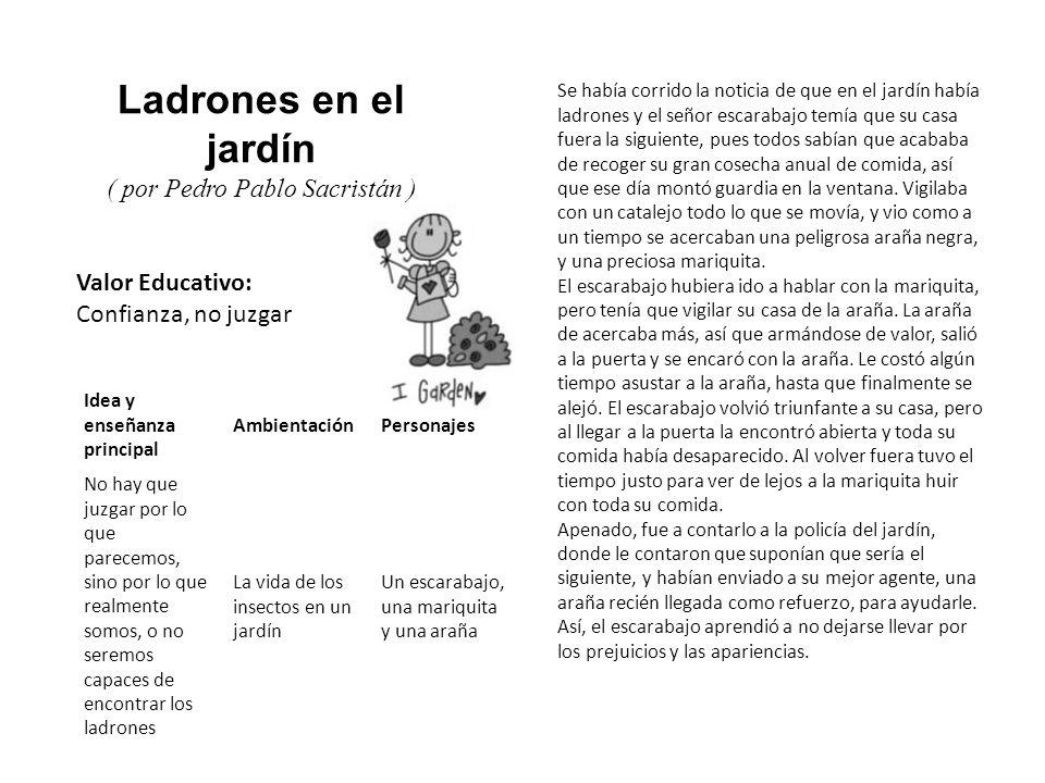 Valor Educativo: Confianza, no juzgar Ladrones en el jardín ( por Pedro Pablo Sacristán ) Se había corrido la noticia de que en el jardín había ladron