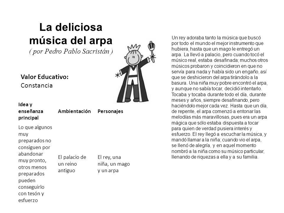 Valor Educativo: Constancia La deliciosa música del arpa ( por Pedro Pablo Sacristán ) Un rey adoraba tanto la música que buscó por todo el mundo el m