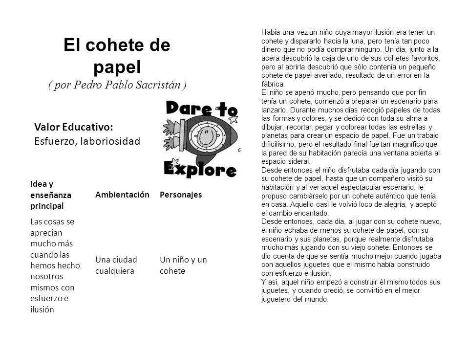 Valor Educativo: Esfuerzo, laboriosidad El cohete de papel ( por Pedro Pablo Sacristán ) Había una vez un niño cuya mayor ilusión era tener un cohete