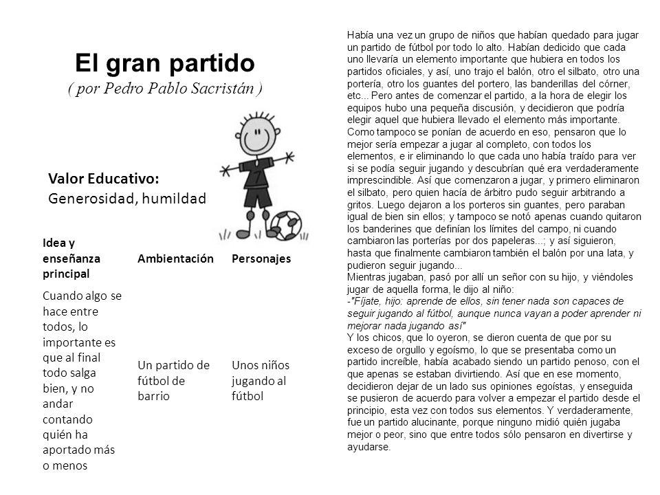 Valor Educativo: Generosidad, humildad El gran partido ( por Pedro Pablo Sacristán ) Había una vez un grupo de niños que habían quedado para jugar un