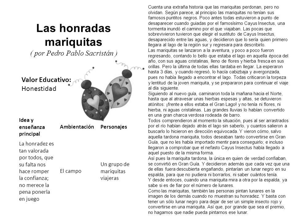 Valor Educativo: Honestidad Las honradas mariquitas ( por Pedro Pablo Sacristán ) Cuenta una extraña historia que las mariquitas perdonan, pero no olv