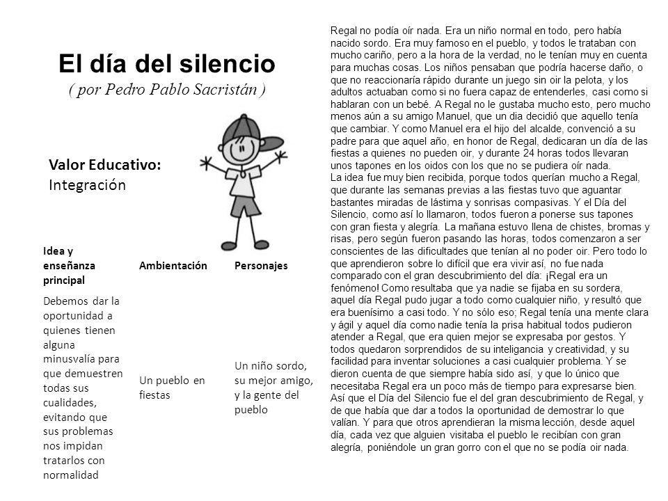 Valor Educativo: Integración El día del silencio ( por Pedro Pablo Sacristán ) Regal no podía oír nada. Era un niño normal en todo, pero había nacido