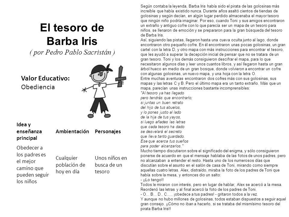 Valor Educativo: Obediencia El tesoro de Barba Iris ( por Pedro Pablo Sacristán ) Según contaba la leyenda, Barba Iris había sido el pirata de las gol