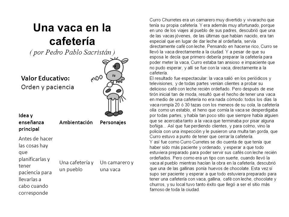 Valor Educativo: Orden y paciencia Una vaca en la cafetería ( por Pedro Pablo Sacristán ) Curro Churretes era un camarero muy divertido y vivaracho qu