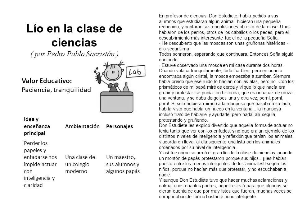 Valor Educativo: Paciencia, tranquilidad Lío en la clase de ciencias ( por Pedro Pablo Sacristán ) En profesor de ciencias, Don Estudiete, había pedid