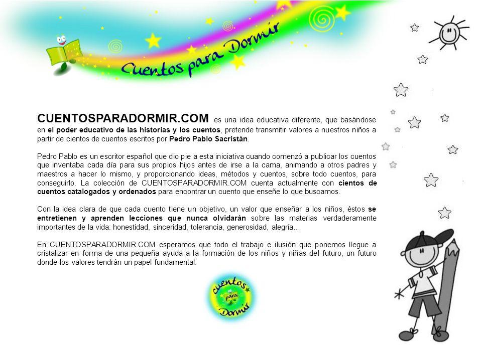 CUENTOSPARADORMIR.COM es una idea educativa diferente, que basándose en el poder educativo de las historias y los cuentos, pretende transmitir valores
