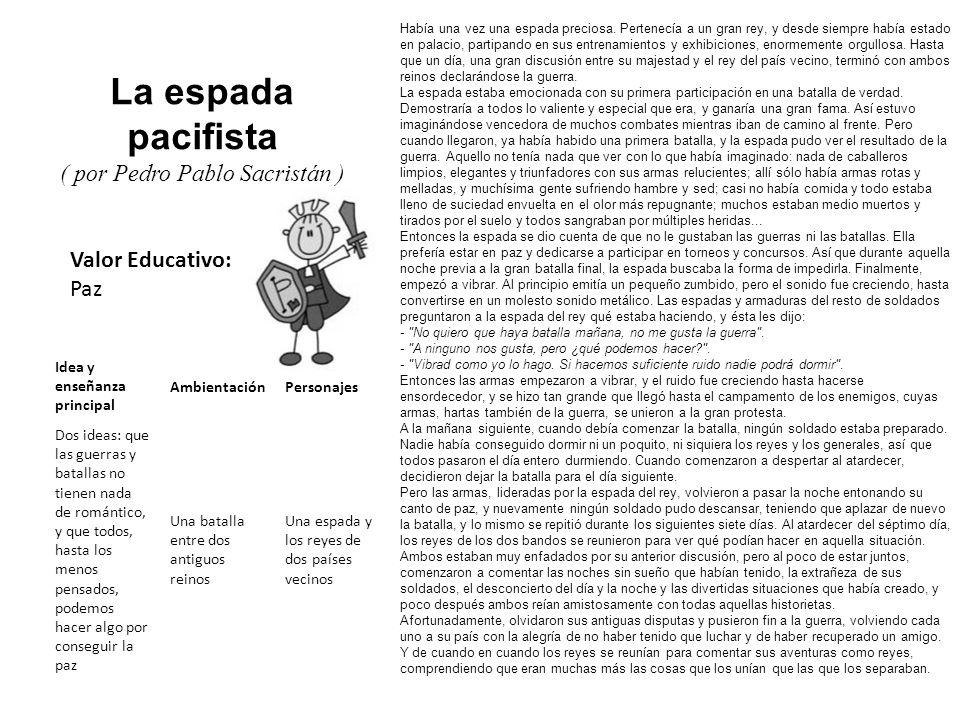 Valor Educativo: Paz La espada pacifista ( por Pedro Pablo Sacristán ) Había una vez una espada preciosa. Pertenecía a un gran rey, y desde siempre ha