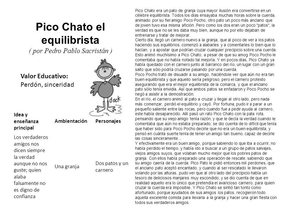 Valor Educativo: Perdón, sinceridad Pico Chato el equilibrista ( por Pedro Pablo Sacristán ) Pico Chato era un pato de granja cuya mayor ilusión era c