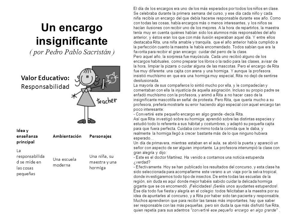 Valor Educativo: Responsabilidad Un encargo insignificante ( por Pedro Pablo Sacristán ) El día de los encargos era uno de los más esperados por todos