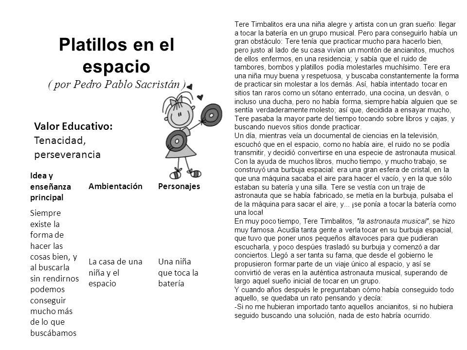 Valor Educativo: Tenacidad, perseverancia Platillos en el espacio ( por Pedro Pablo Sacristán ) Tere Timbalitos era una niña alegre y artista con un g