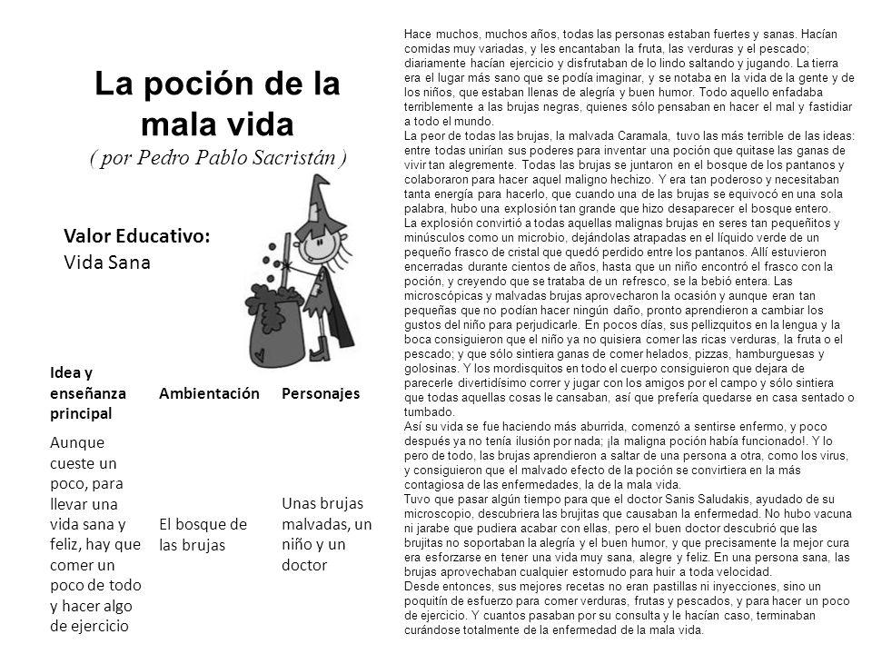 Valor Educativo: Vida Sana La poción de la mala vida ( por Pedro Pablo Sacristán ) Hace muchos, muchos años, todas las personas estaban fuertes y sana
