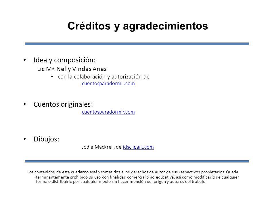 Créditos y agradecimientos Idea y composición: Lic Mª Nelly Vindas Arias con la colaboración y autorización de cuentosparadormir.com Cuentos originale