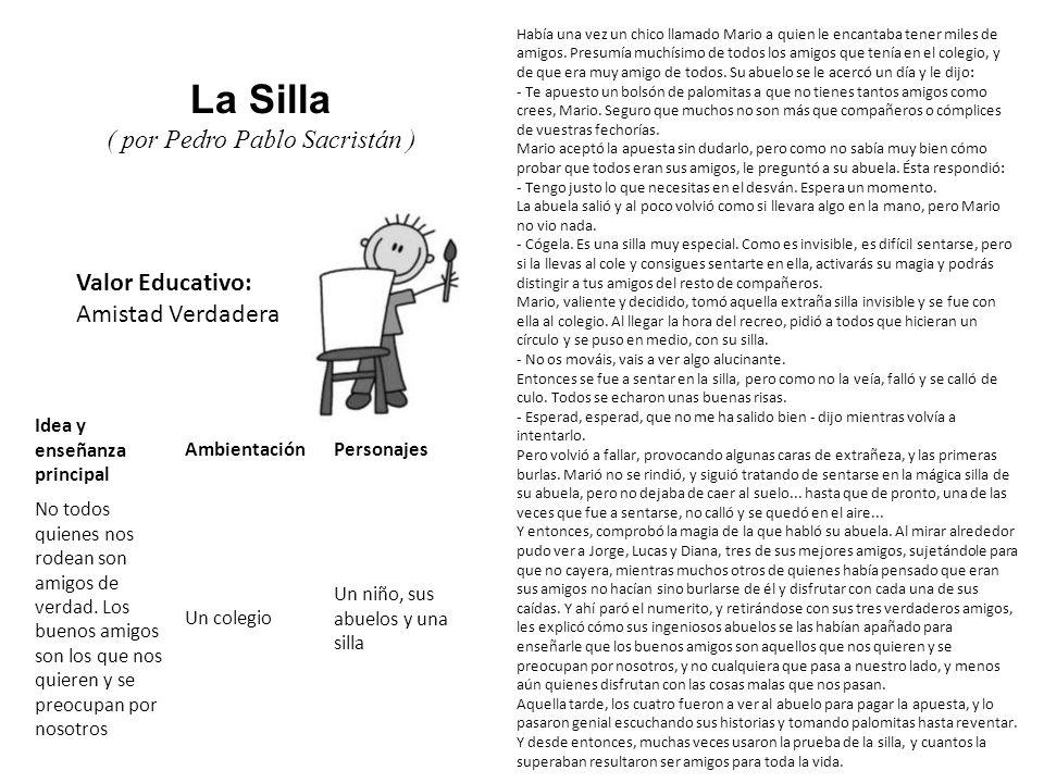 Valor Educativo: Amistad Verdadera La Silla ( por Pedro Pablo Sacristán ) Había una vez un chico llamado Mario a quien le encantaba tener miles de ami
