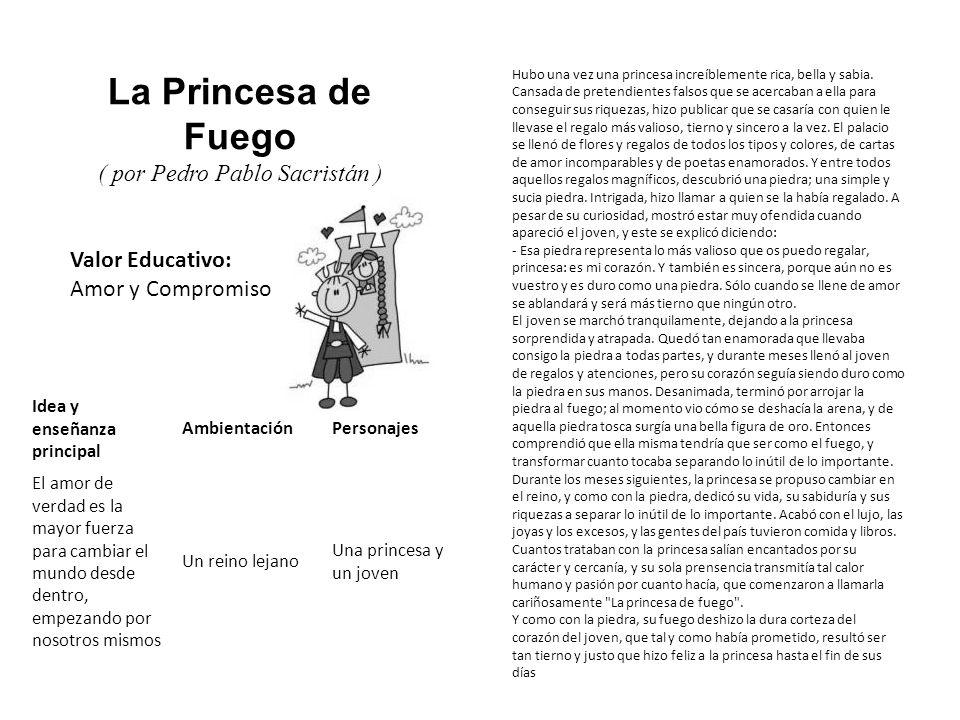 Valor Educativo: Amor y Compromiso La Princesa de Fuego ( por Pedro Pablo Sacristán ) Hubo una vez una princesa increíblemente rica, bella y sabia. Ca