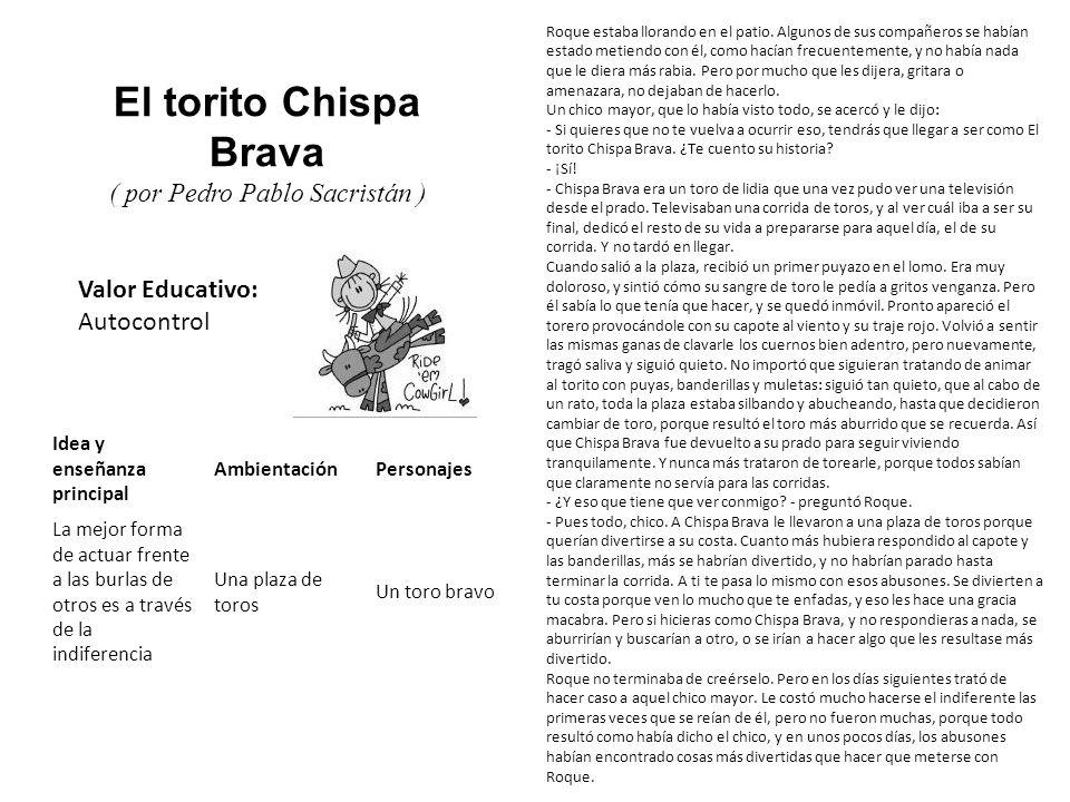 Valor Educativo: Autocontrol El torito Chispa Brava ( por Pedro Pablo Sacristán ) Roque estaba llorando en el patio. Algunos de sus compañeros se habí