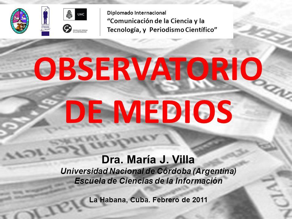 OBSERVATORIO DE MEDIOS Dra. María J. Villa Universidad Nacional de Córdoba (Argentina) Escuela de Ciencias de la Información La Habana, Cuba. Febrero