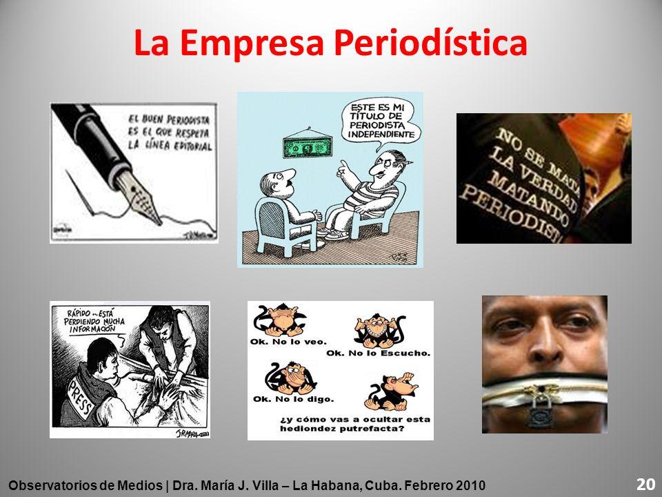 La Empresa Periodística 20 Observatorios de Medios | Dra. María J. Villa – La Habana, Cuba. Febrero 2010 20