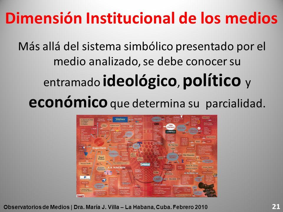 Dimensión Institucional de los medios Más allá del sistema simbólico presentado por el medio analizado, se debe conocer su entramado ideológico, polít