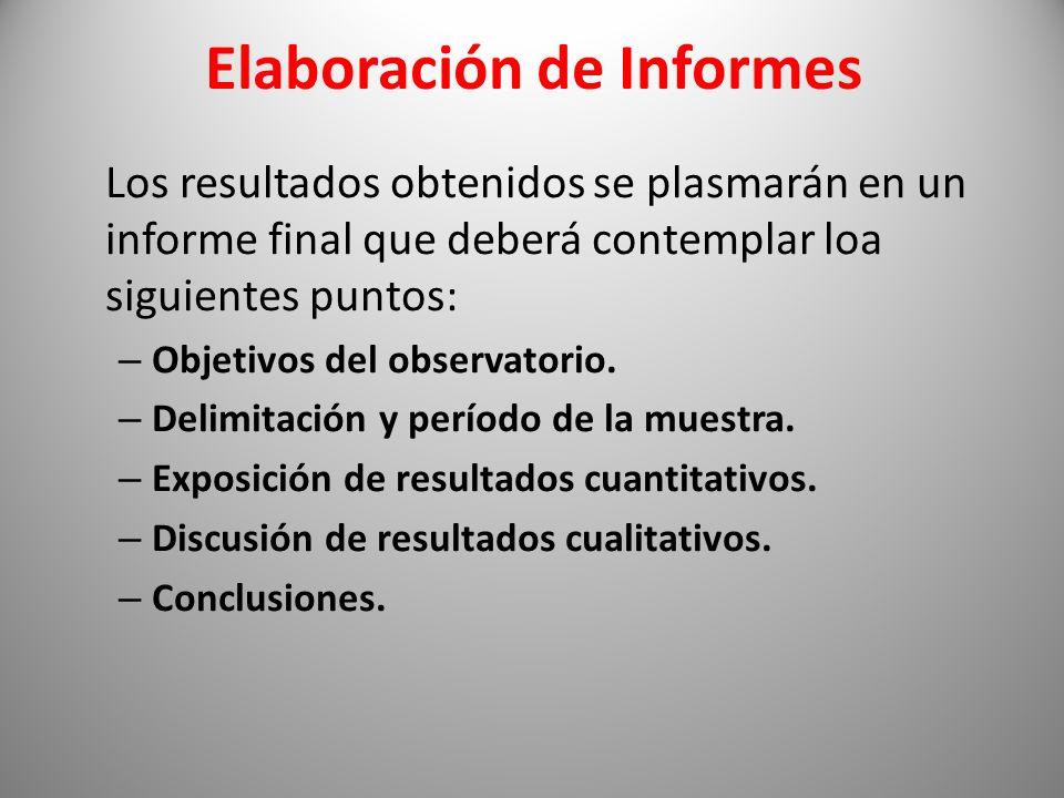 Elaboración de Informes Los resultados obtenidos se plasmarán en un informe final que deberá contemplar loa siguientes puntos: – Objetivos del observa