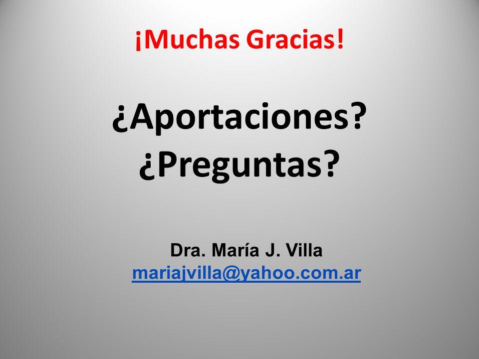 29 Dra. María J. Villa mariajvilla@yahoo.com.ar ¡Muchas Gracias! ¿Aportaciones? ¿Preguntas?