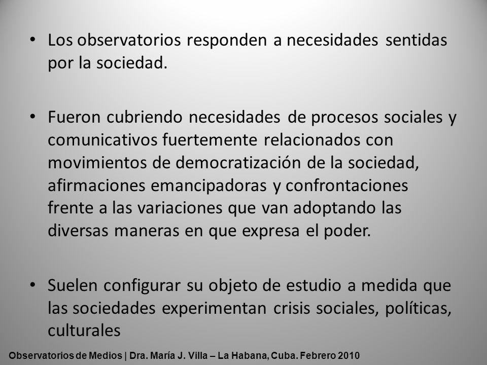 Los observatorios responden a necesidades sentidas por la sociedad. Fueron cubriendo necesidades de procesos sociales y comunicativos fuertemente rela
