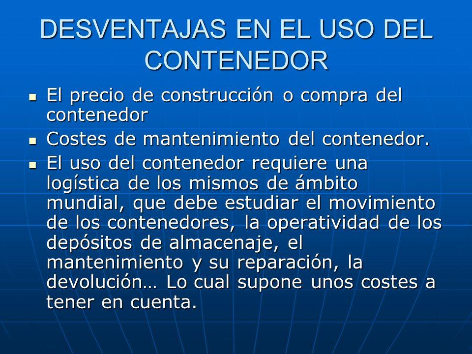 VENTAJAS DEL TRANSPORTE DE MERCANCÍAS EN CONTENEDOR Mejor aprovechamiento de las ventajas de los diferentes modos de transporte y sus capacidades. Mej