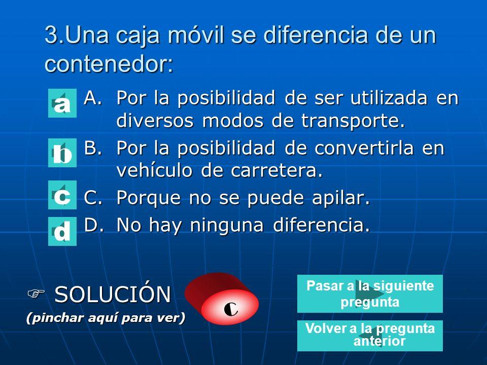 2. ¿ Cuál es la principal función del contenedor? A.Facilitar el transporte de mercancías sin ruptura de carga. B.Facilitar el transporte de mercancía