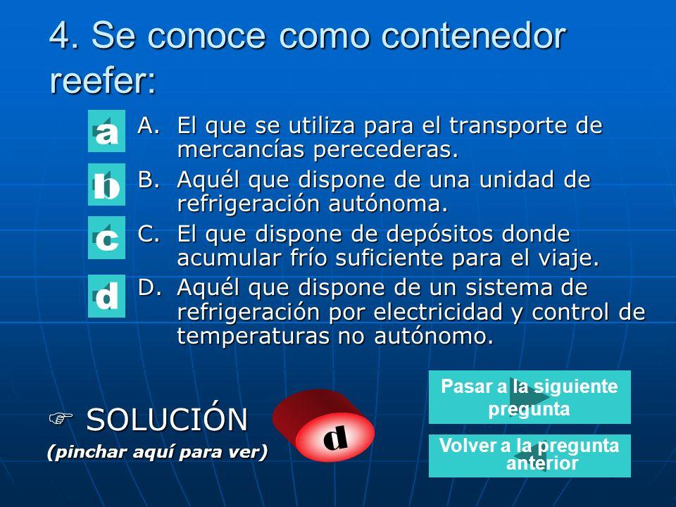 3.Una caja móvil se diferencia de un contenedor: A.Por la posibilidad de ser utilizada en diversos modos de transporte. B.Por la posibilidad de conver