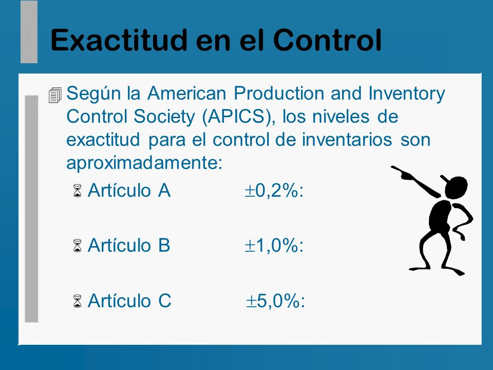 Exactitud en el Control 4 Según la American Production and Inventory Control Society (APICS), los niveles de exactitud para el control de inventarios