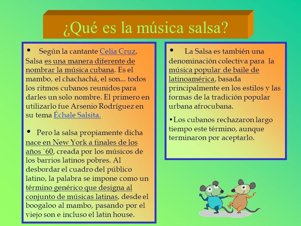 Según la cantante Celia Cruz, Salsa es una manera diferente de nombrar la música cubana. Es el mambo, el chachachá, el son... todos los ritmos cubanos