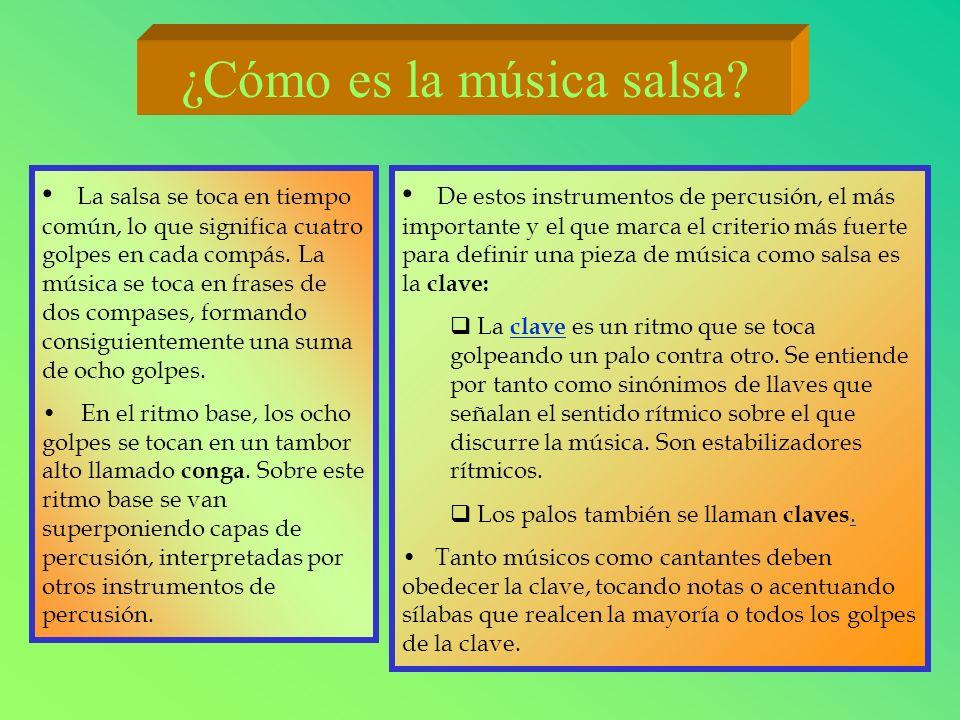 La salsa se toca en tiempo común, lo que significa cuatro golpes en cada compás. La música se toca en frases de dos compases, formando consiguientemen
