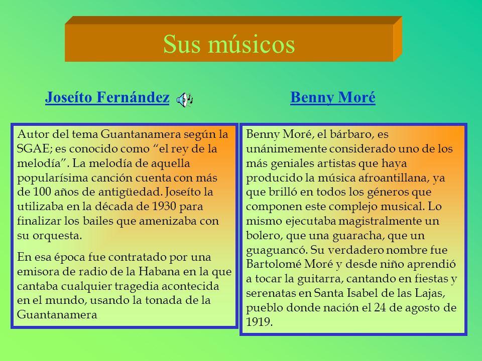 Sus músicos Joseíto Fernández Autor del tema Guantanamera según la SGAE; es conocido como el rey de la melodía. La melodía de aquella popularísima can