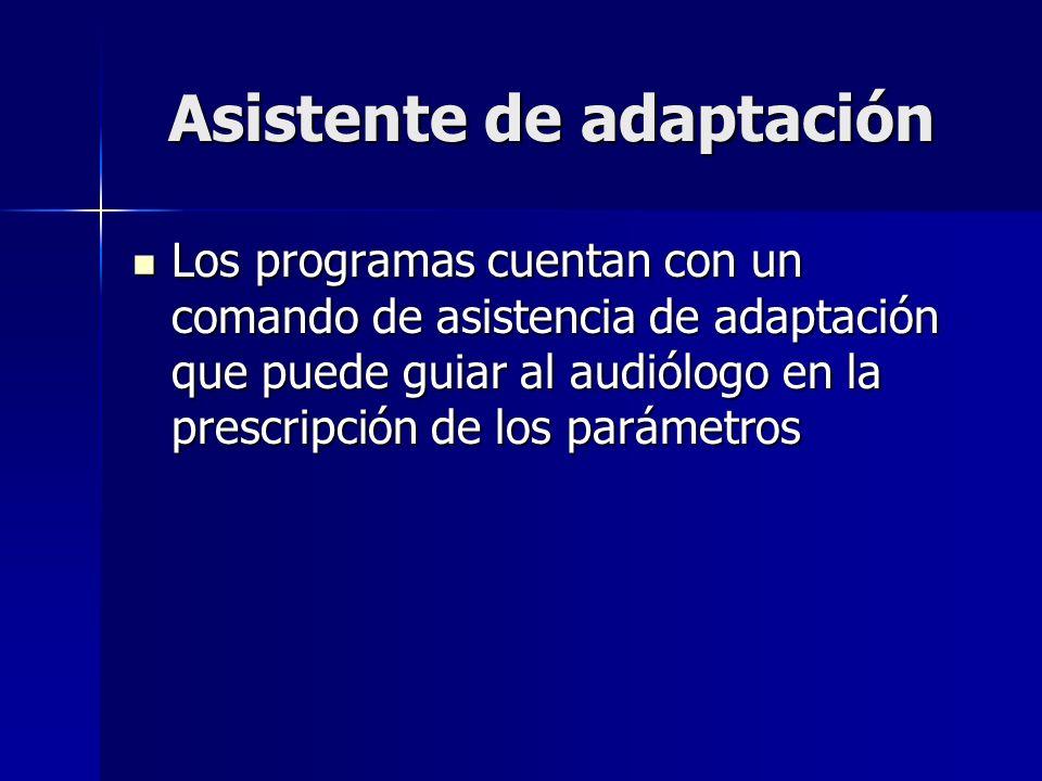 Asistente de adaptación Los programas cuentan con un comando de asistencia de adaptación que puede guiar al audiólogo en la prescripción de los paráme