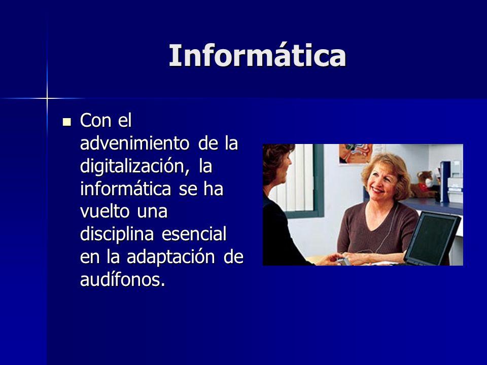 Informática Con el advenimiento de la digitalización, la informática se ha vuelto una disciplina esencial en la adaptación de audífonos. Con el adveni