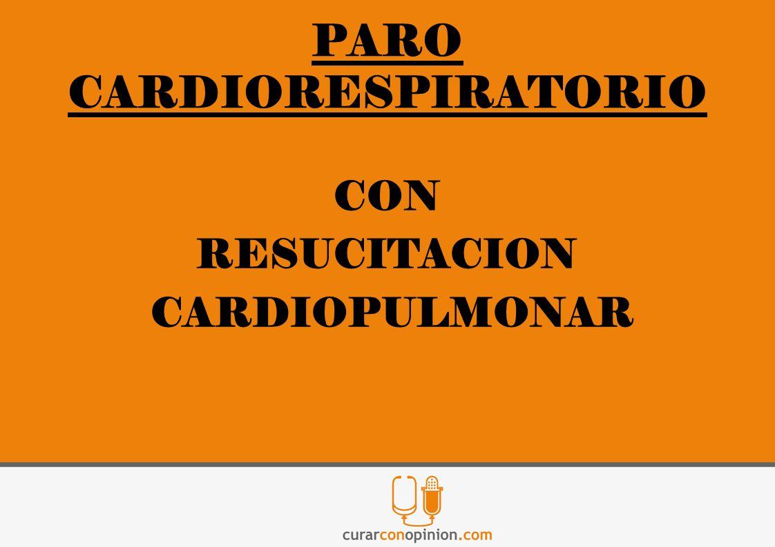 PARO CARDIORESPIRATORIO CON RESUCITACION CARDIOPULMONAR