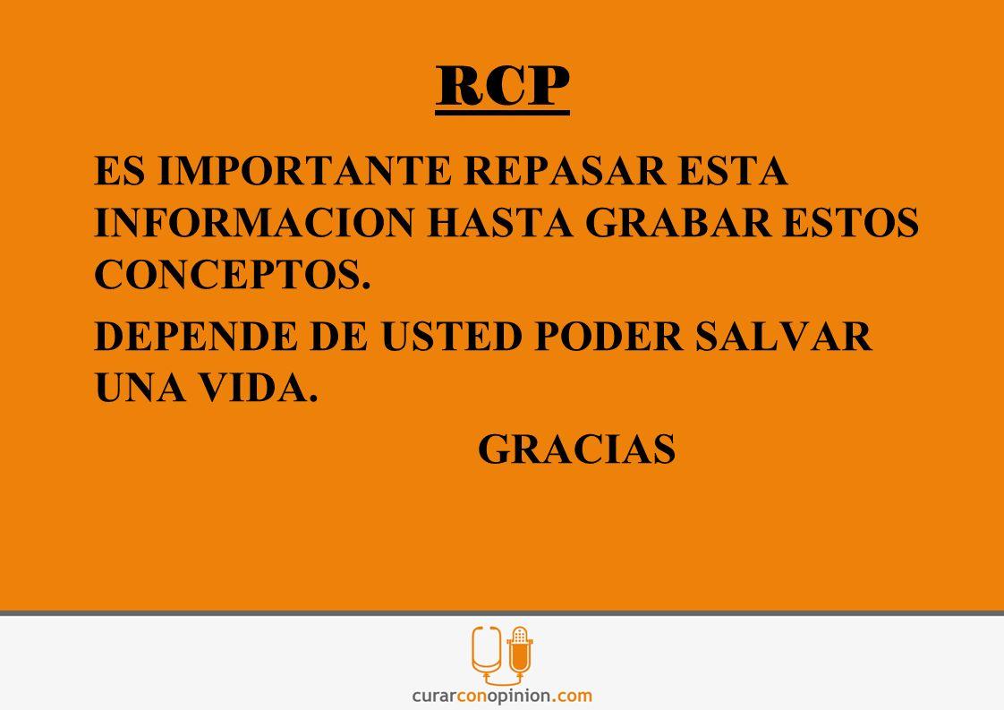 RCP ES IMPORTANTE REPASAR ESTA INFORMACION HASTA GRABAR ESTOS CONCEPTOS. DEPENDE DE USTED PODER SALVAR UNA VIDA. GRACIAS