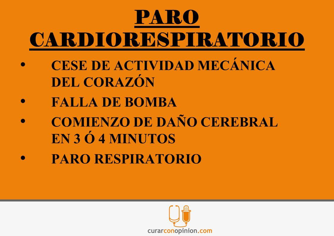 PARO CARDIORESPIRATORIO CESE DE ACTIVIDAD MECÁNICA DEL CORAZÓN FALLA DE BOMBA COMIENZO DE DAÑO CEREBRAL EN 3 Ó 4 MINUTOS PARO RESPIRATORIO