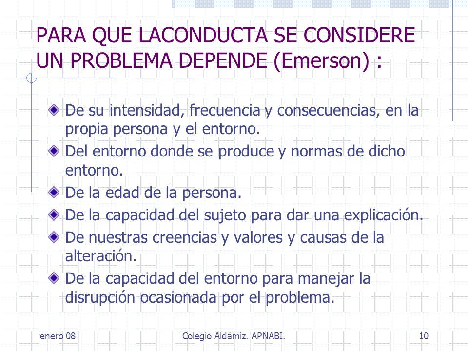 enero 08Colegio Aldámiz. APNABI.10 PARA QUE LACONDUCTA SE CONSIDERE UN PROBLEMA DEPENDE (Emerson) : De su intensidad, frecuencia y consecuencias, en l