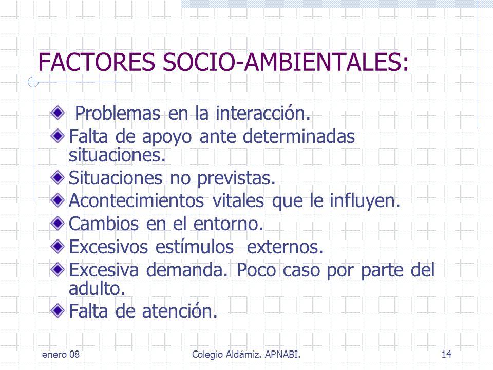 enero 08Colegio Aldámiz. APNABI.14 FACTORES SOCIO-AMBIENTALES: Problemas en la interacción. Falta de apoyo ante determinadas situaciones. Situaciones