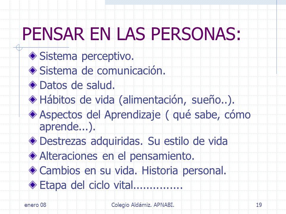 enero 08Colegio Aldámiz. APNABI.19 PENSAR EN LAS PERSONAS: Sistema perceptivo. Sistema de comunicación. Datos de salud. Hábitos de vida (alimentación,