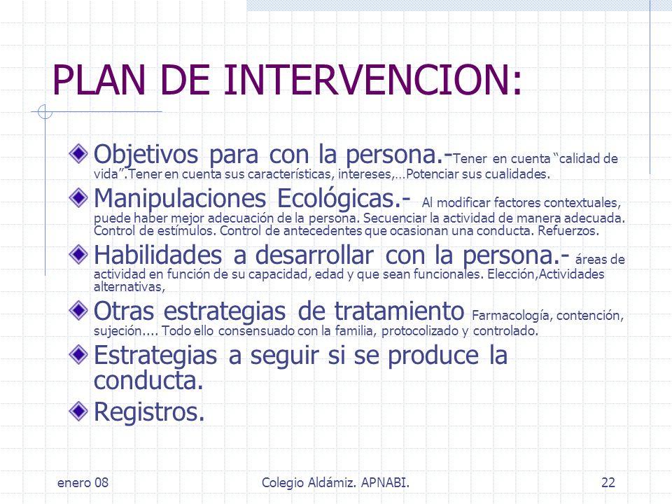 enero 08Colegio Aldámiz. APNABI.22 PLAN DE INTERVENCION: Objetivos para con la persona.- Tener en cuenta calidad de vida.Tener en cuenta sus caracterí
