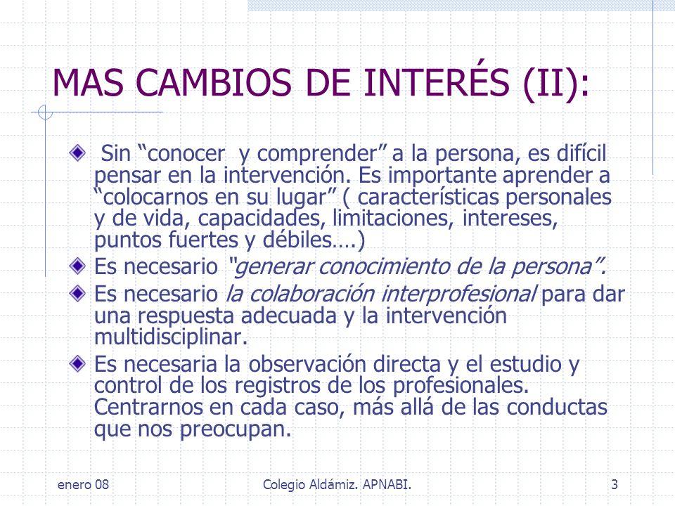 enero 08Colegio Aldámiz. APNABI.3 MAS CAMBIOS DE INTERÉS (II): Sin conocer y comprender a la persona, es difícil pensar en la intervención. Es importa