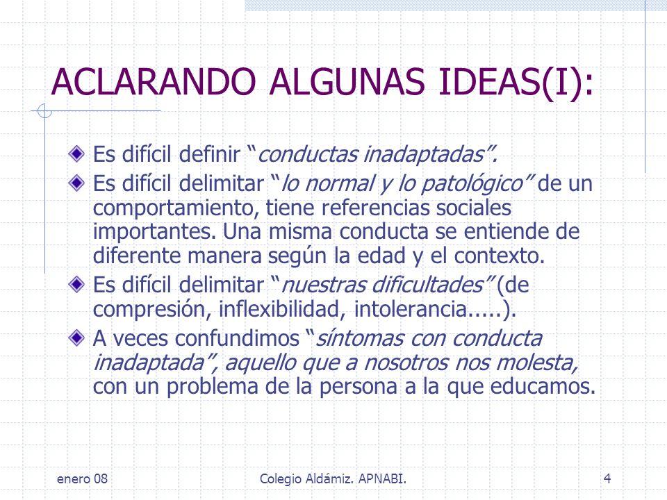 enero 08Colegio Aldámiz. APNABI.4 ACLARANDO ALGUNAS IDEAS(I): Es difícil definir conductas inadaptadas. Es difícil delimitar lo normal y lo patológico