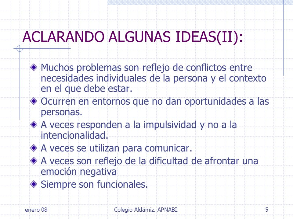 enero 08Colegio Aldámiz. APNABI.5 ACLARANDO ALGUNAS IDEAS(II): Muchos problemas son reflejo de conflictos entre necesidades individuales de la persona