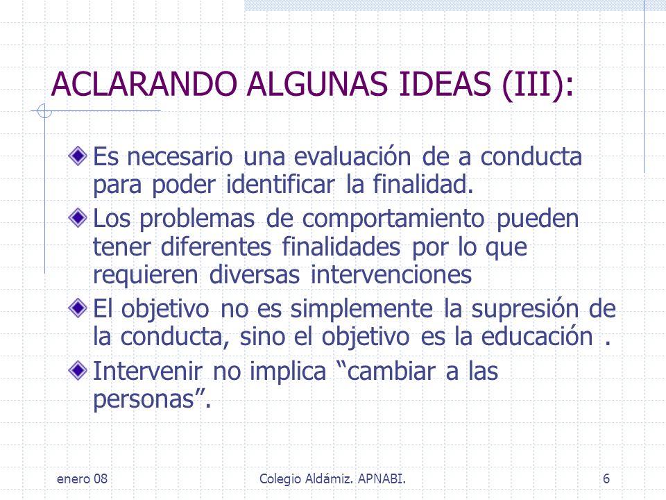 enero 08Colegio Aldámiz. APNABI.6 ACLARANDO ALGUNAS IDEAS (III): Es necesario una evaluación de a conducta para poder identificar la finalidad. Los pr