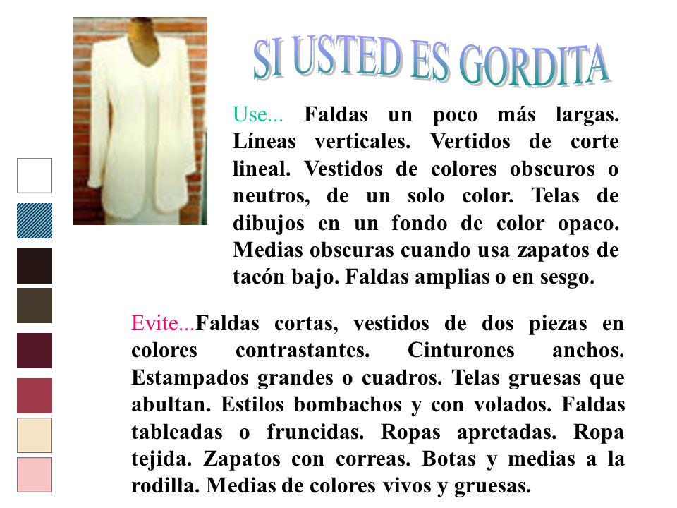 Use... Faldas un poco más largas. Líneas verticales. Vertidos de corte lineal. Vestidos de colores obscuros o neutros, de un solo color. Telas de dibu